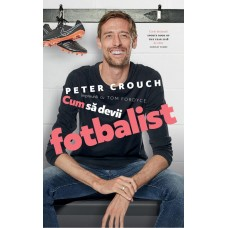 Carte: Cum să devii fotbalist de Peter Crouch, Tom Fordyce