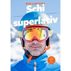 Carte: Schi la superlativ - Cum să stăpânești cele mai bune tehnici de schi, de Ron LeMaster